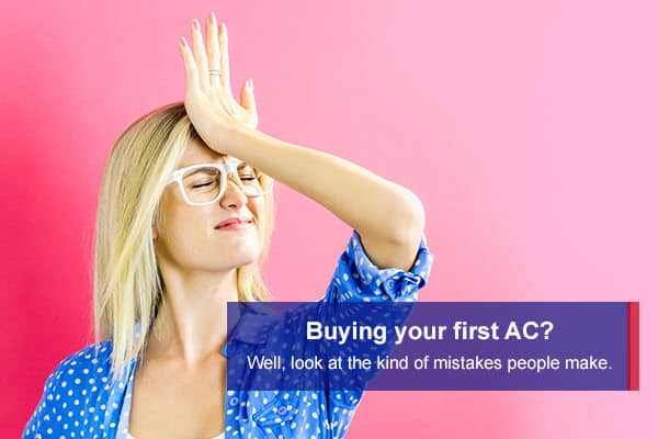 Major Mistakes First-Time AC Buyers Must Avoid